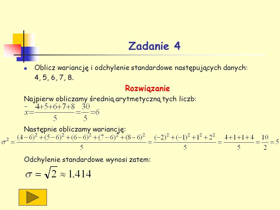 Zadanie 4 Oblicz wariancję i odchylenie standardowe następujących danych: 4, 5, 6, 7, 8. Rozwiązanie.