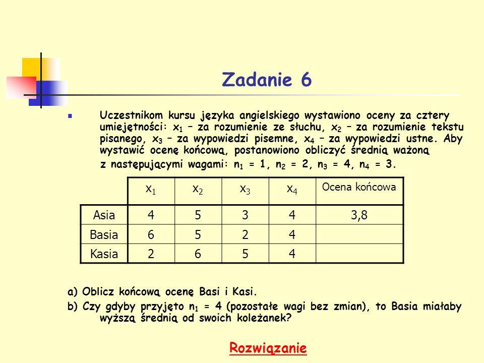 Zadanie 6 Rozwiązanie x1 x2 x3 x4 Asia 4 5 3 3,8 Basia 6 2 Kasia