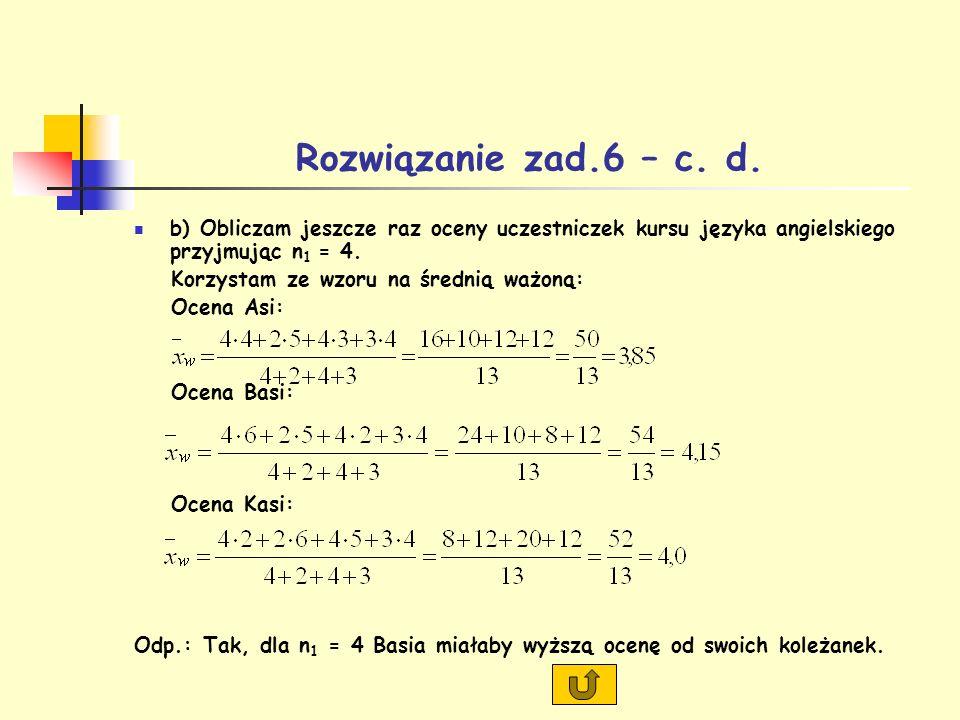 Rozwiązanie zad.6 – c. d. b) Obliczam jeszcze raz oceny uczestniczek kursu języka angielskiego przyjmując n1 = 4.