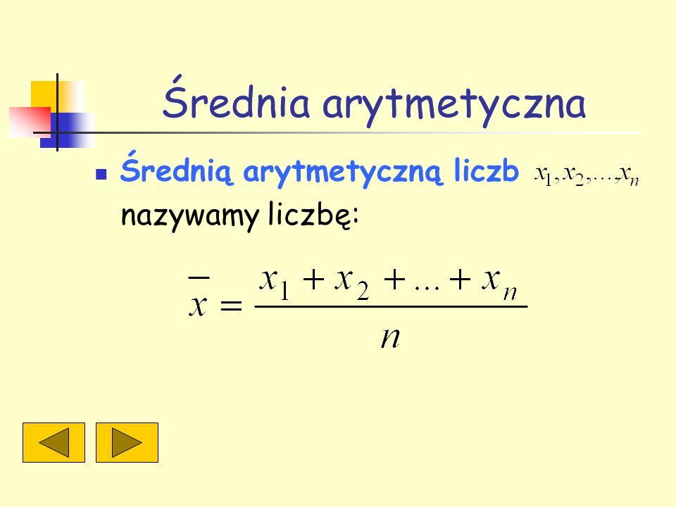 Średnia arytmetyczna Średnią arytmetyczną liczb nazywamy liczbę: