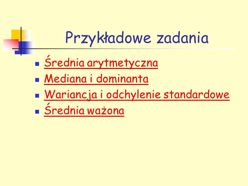 Przykładowe zadania Średnia arytmetyczna Mediana i dominanta