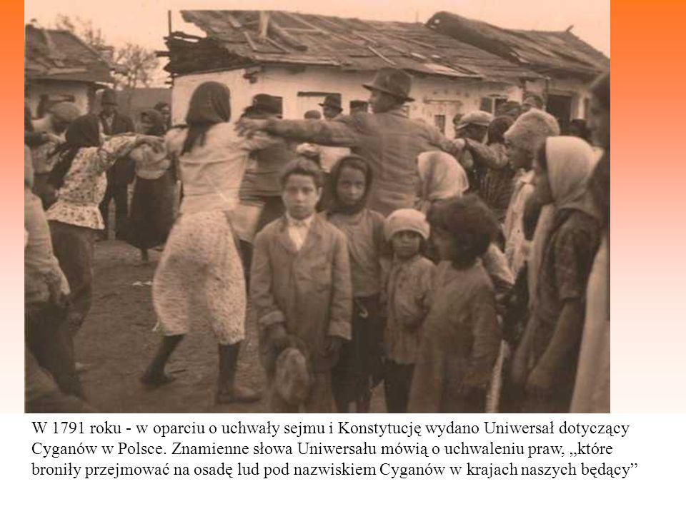 W 1791 roku - w oparciu o uchwały sejmu i Konstytucję wydano Uniwersał dotyczący Cyganów w Polsce.
