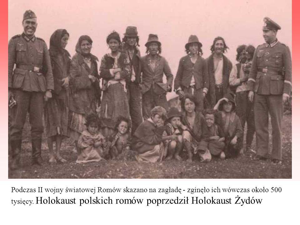 Podczas II wojny światowej Romów skazano na zagładę - zginęło ich wówczas około 500 tysięcy.