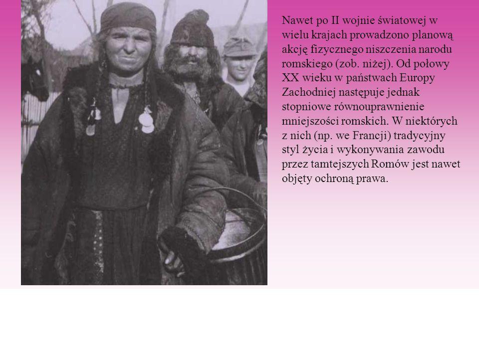 Nawet po II wojnie światowej w wielu krajach prowadzono planową akcję fizycznego niszczenia narodu romskiego (zob.
