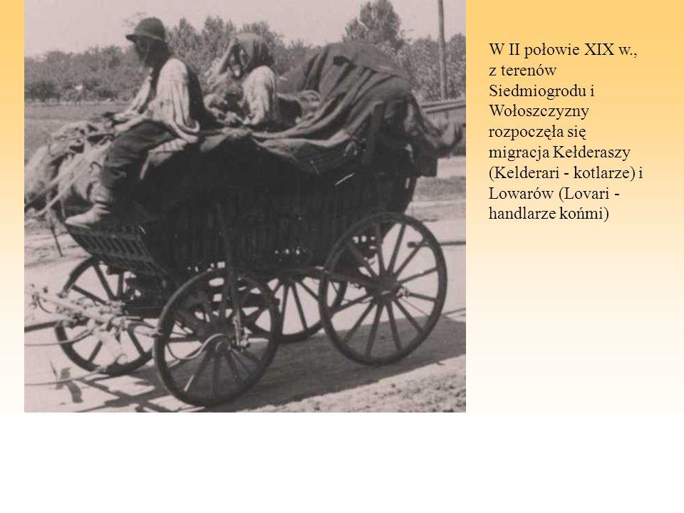 W II połowie XIX w., z terenów Siedmiogrodu i Wołoszczyzny rozpoczęła się migracja Kełderaszy (Kelderari - kotlarze) i Lowarów (Lovari - handlarze końmi)
