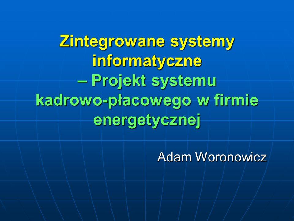 Zintegrowane systemy informatyczne – Projekt systemu kadrowo-płacowego w firmie energetycznej
