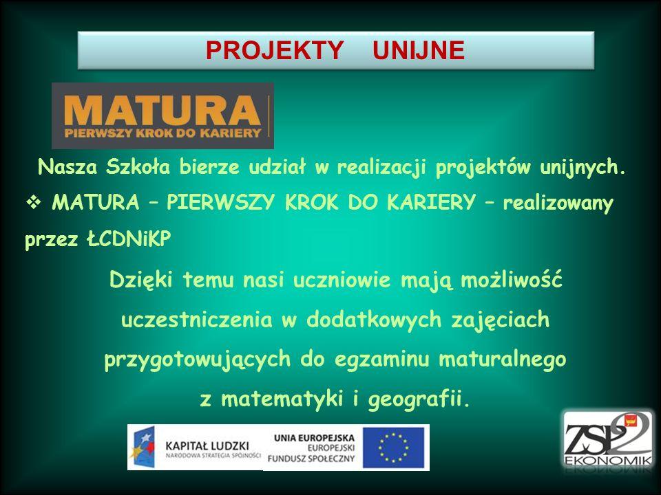 PROJEKTY UNIJNENasza Szkoła bierze udział w realizacji projektów unijnych. MATURA – PIERWSZY KROK DO KARIERY – realizowany przez ŁCDNiKP.