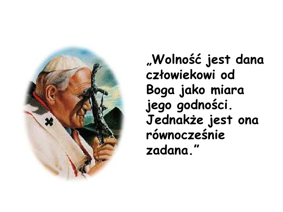 """""""Wolność jest dana człowiekowi od Boga jako miara jego godności"""