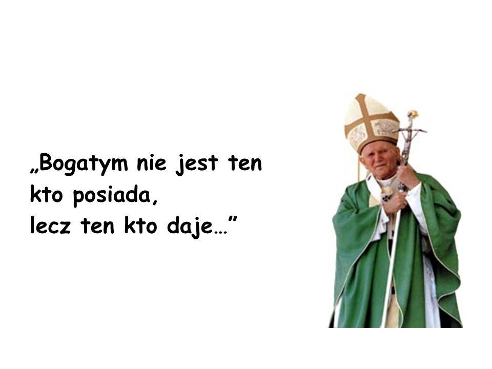 """""""Bogatym nie jest ten kto posiada, lecz ten kto daje…"""