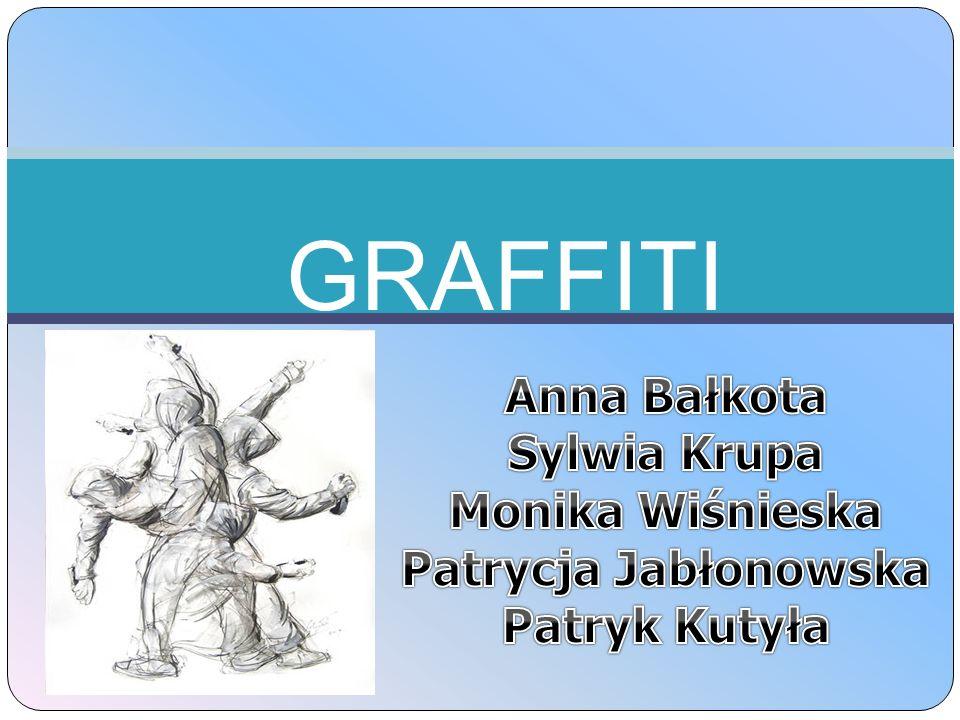 GRAFFITI Anna Bałkota Sylwia Krupa Monika Wiśnieska