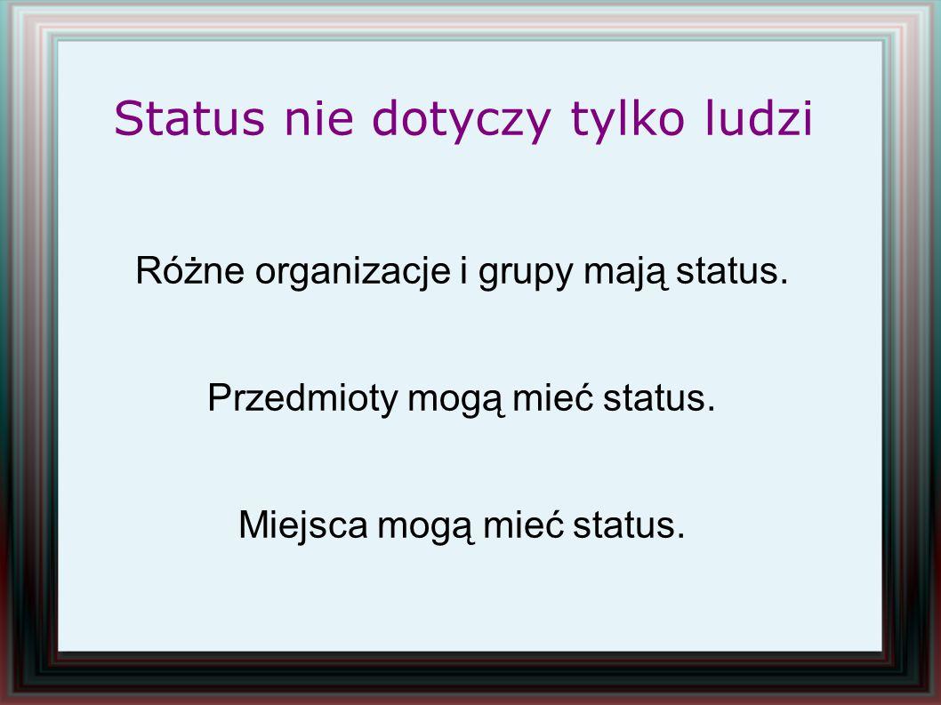 Status nie dotyczy tylko ludzi