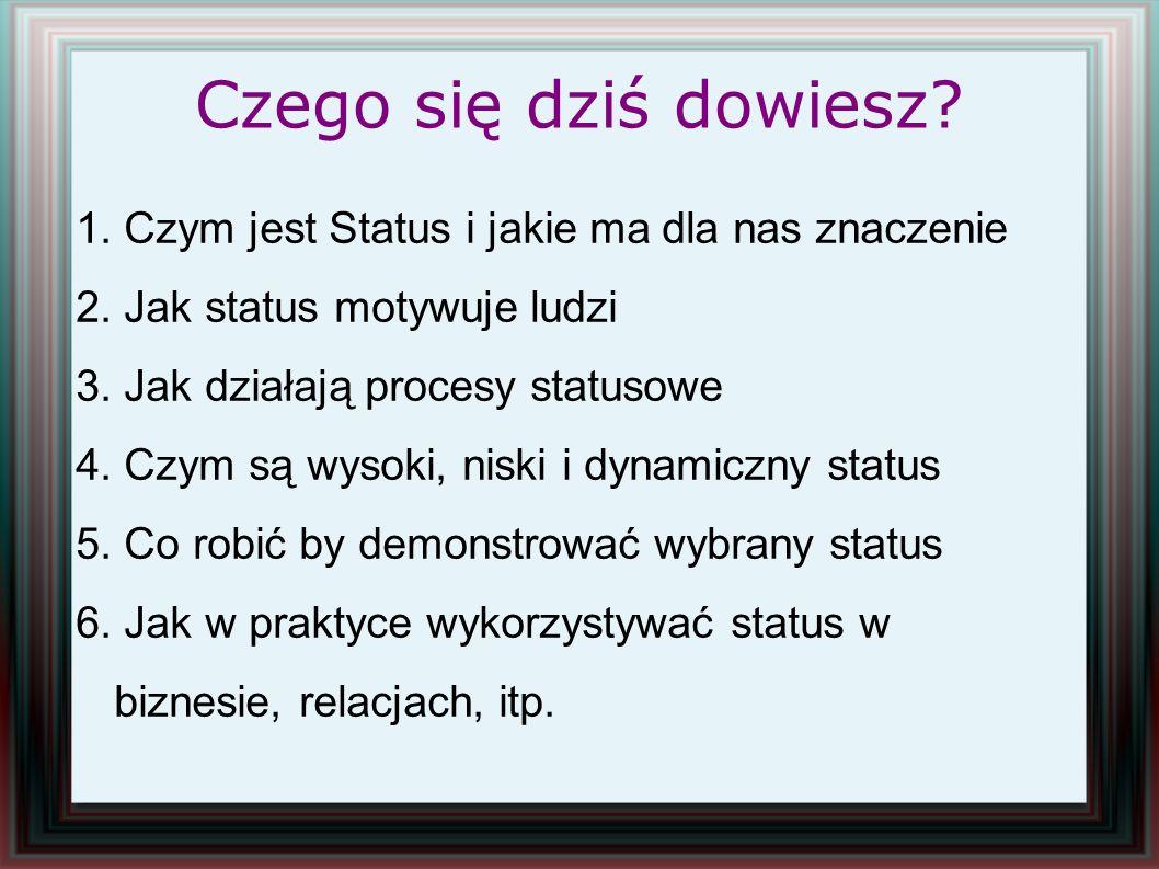 Czego się dziś dowiesz 1. Czym jest Status i jakie ma dla nas znaczenie. 2. Jak status motywuje ludzi.