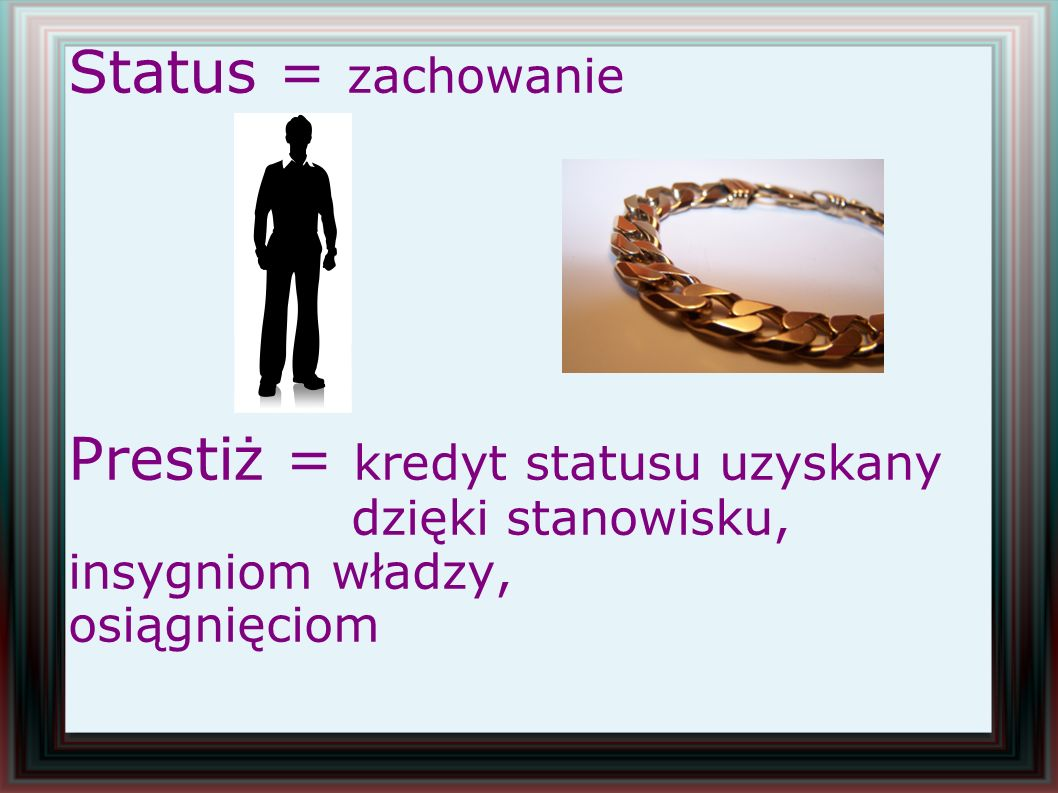 Status = zachowanie Prestiż = kredyt statusu uzyskany