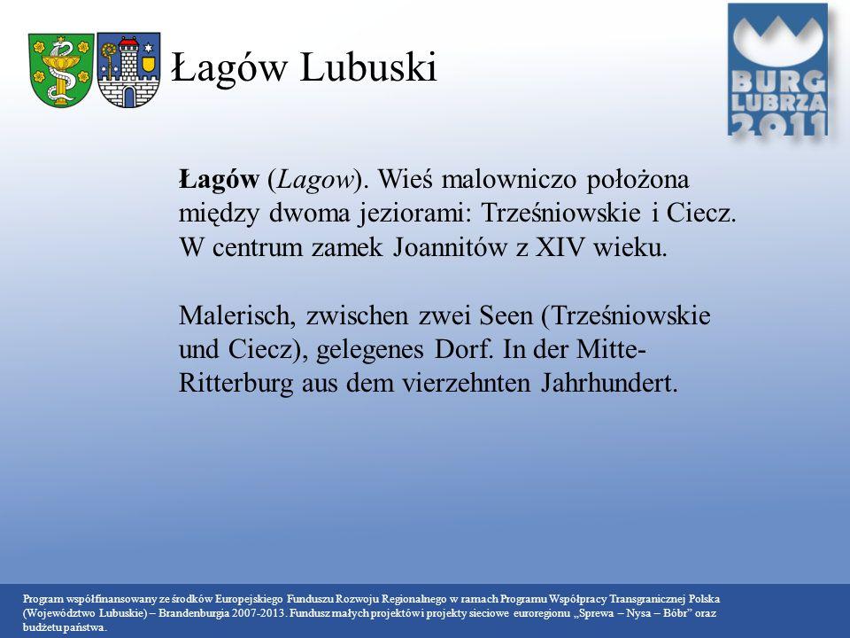 Łagów Lubuski Łagów (Lagow). Wieś malowniczo położona między dwoma jeziorami: Trześniowskie i Ciecz. W centrum zamek Joannitów z XIV wieku.