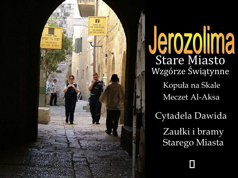 Stare Miasto ¯ Jerozolima Wzgórze Świątynne Cytadela Dawida
