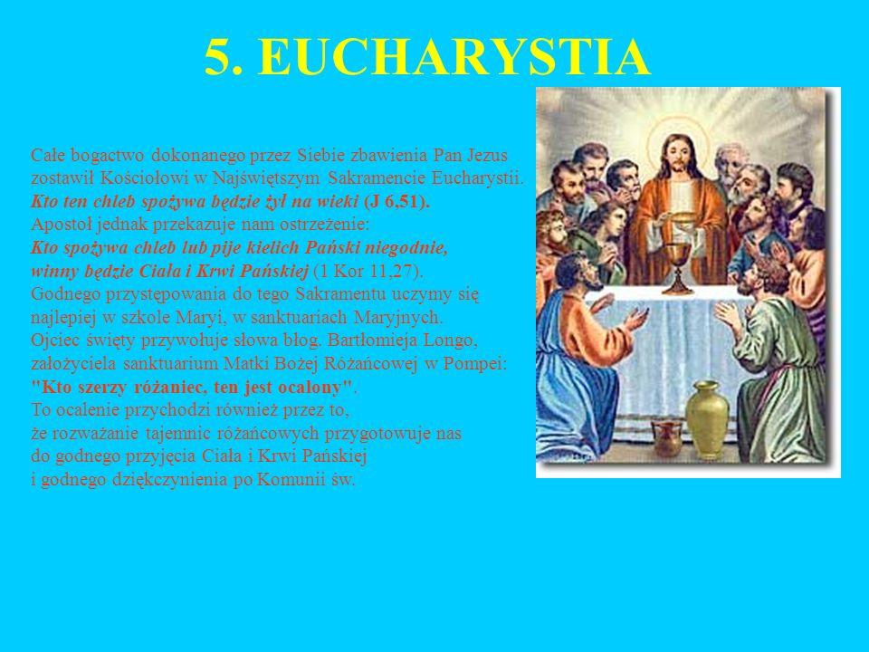 5. EUCHARYSTIA Całe bogactwo dokonanego przez Siebie zbawienia Pan Jezus. zostawił Kościołowi w Najświętszym Sakramencie Eucharystii.
