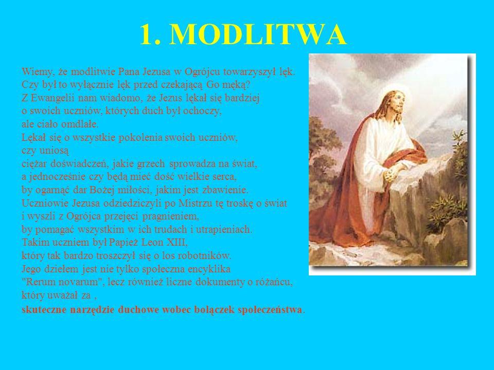 1. MODLITWA Wiemy, że modlitwie Pana Jezusa w Ogrójcu towarzyszył lęk.