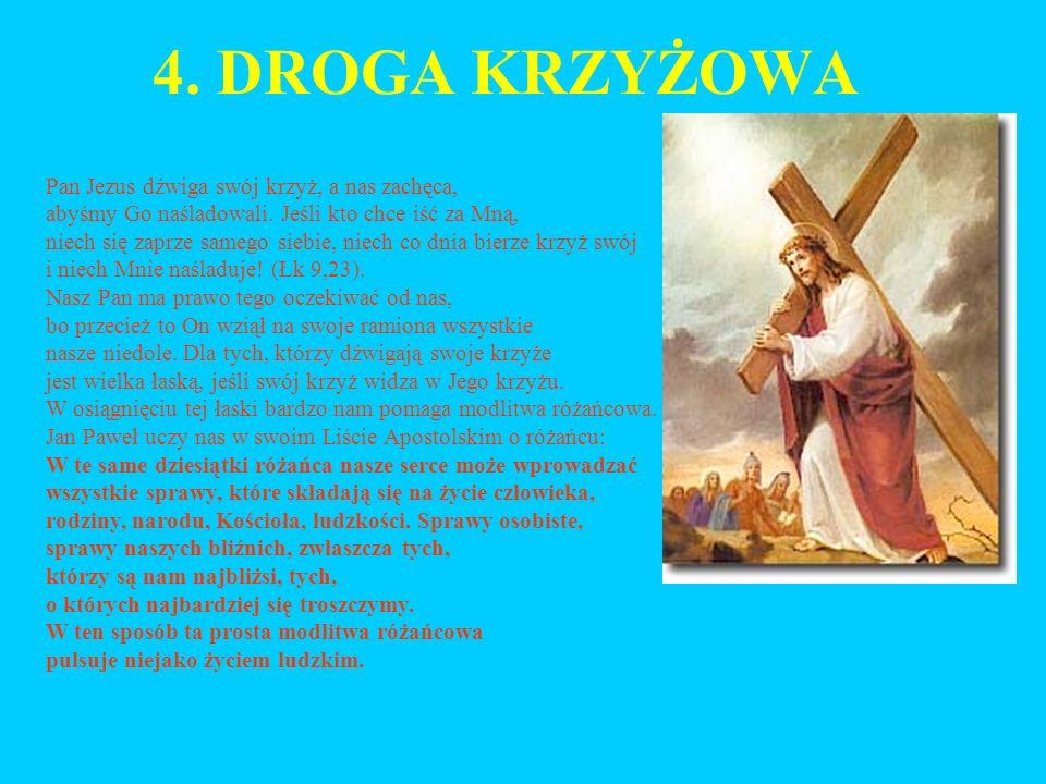 4. DROGA KRZYŻOWA Pan Jezus dźwiga swój krzyż, a nas zachęca,