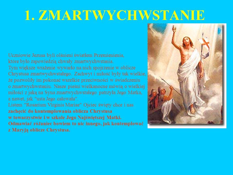 1. ZMARTWYCHWSTANIE Uczniowie Jezusa byli olśnieni światłem Przemienienia, które było zapowiedzią chwały zmartwychwstania.