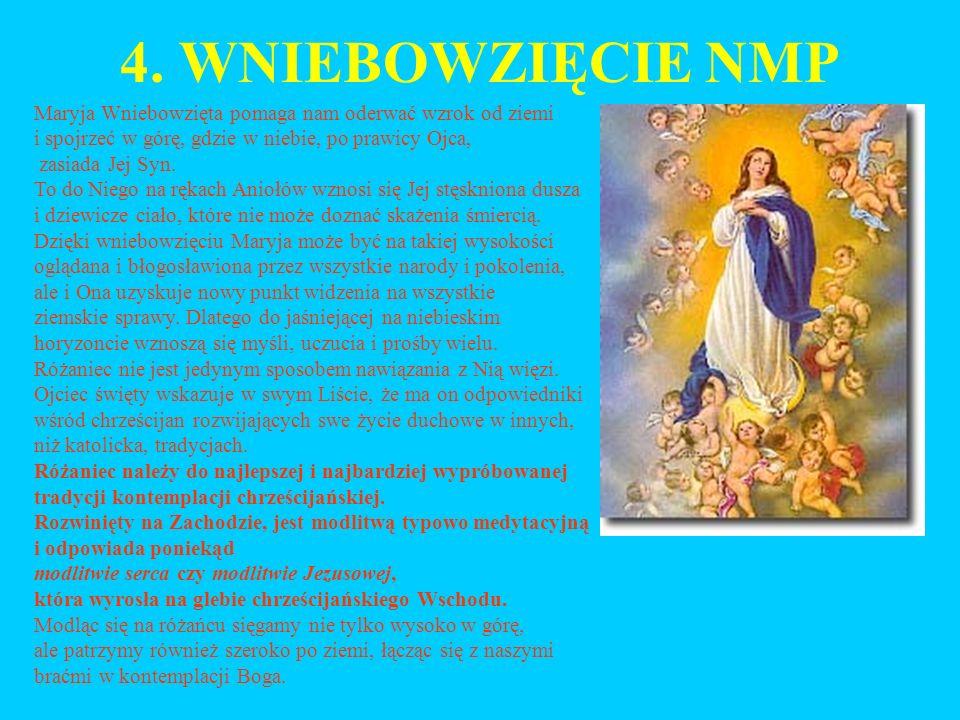 4. WNIEBOWZIĘCIE NMP Maryja Wniebowzięta pomaga nam oderwać wzrok od ziemi. i spojrzeć w górę, gdzie w niebie, po prawicy Ojca,