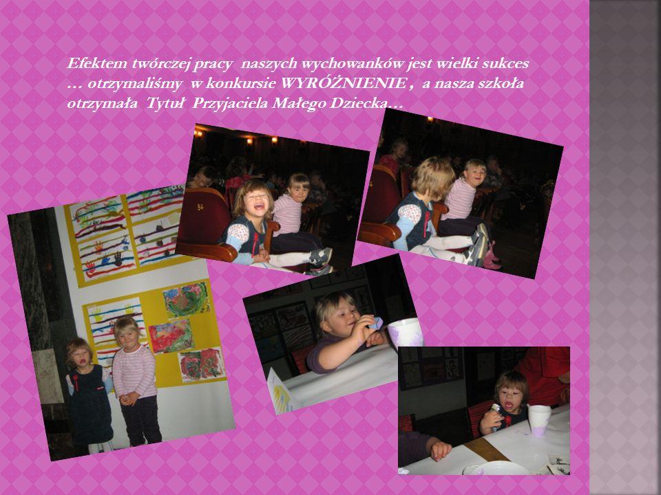 Efektem twórczej pracy naszych wychowanków jest wielki sukces … otrzymaliśmy w konkursie WYRÓŻNIENIE , a nasza szkoła otrzymała Tytuł Przyjaciela Małego Dziecka…