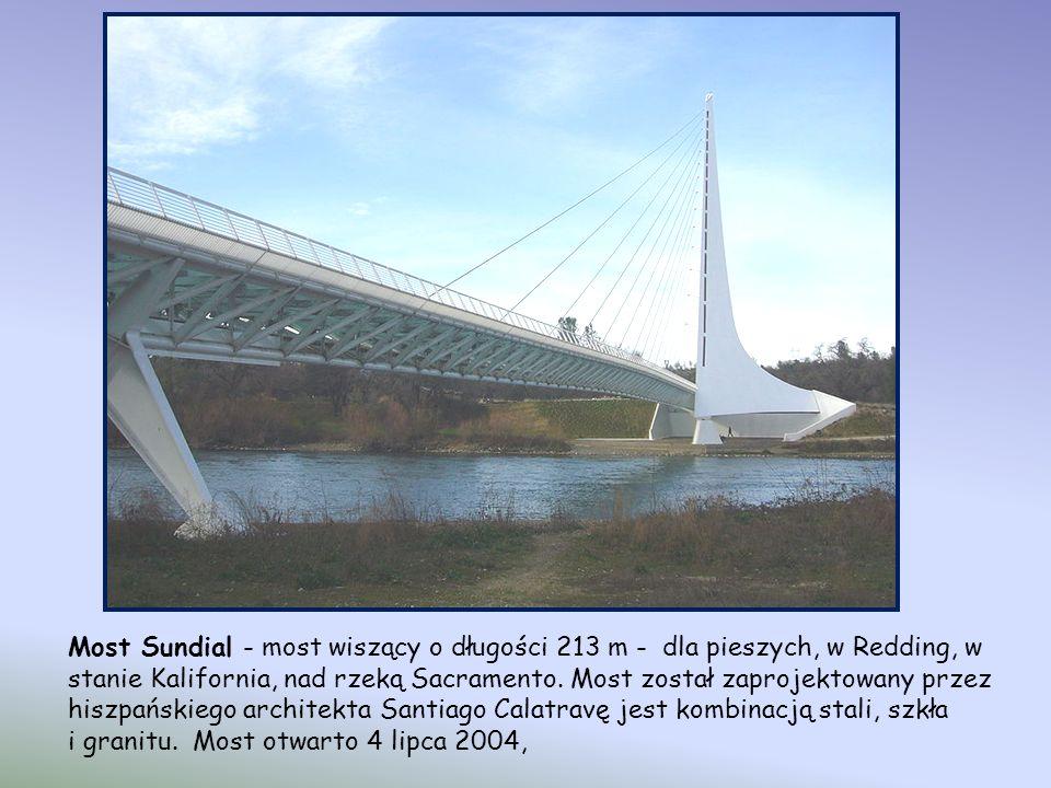 Most Sundial - most wiszący o długości 213 m - dla pieszych, w Redding, w stanie Kalifornia, nad rzeką Sacramento. Most został zaprojektowany przez hiszpańskiego architekta Santiago Calatravę jest kombinacją stali, szkła