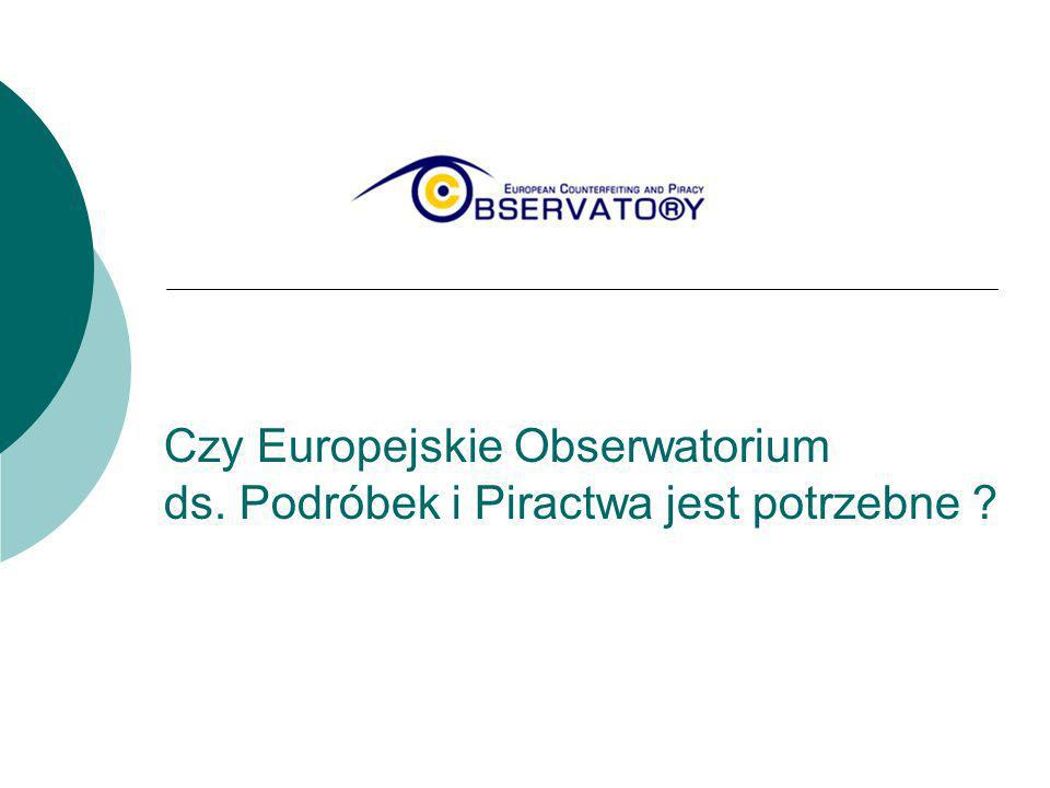 Czy Europejskie Obserwatorium ds. Podróbek i Piractwa jest potrzebne