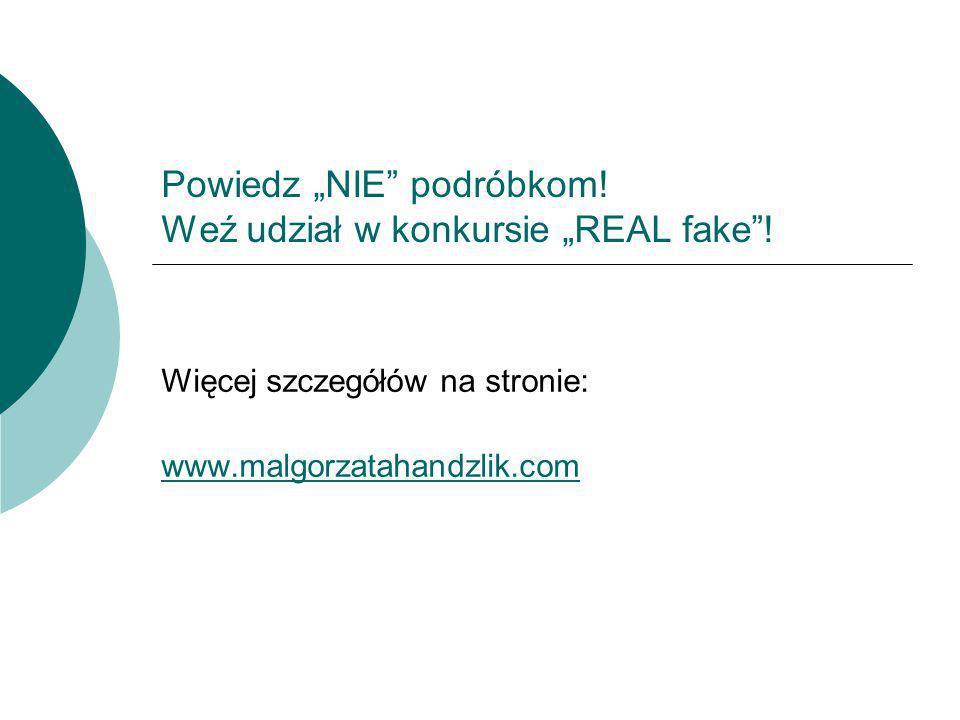 """Powiedz """"NIE podróbkom! Weź udział w konkursie """"REAL fake !"""