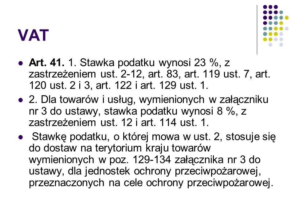 VAT Art. 41. 1. Stawka podatku wynosi 23 %, z zastrzeżeniem ust. 2-12, art. 83, art. 119 ust. 7, art. 120 ust. 2 i 3, art. 122 i art. 129 ust. 1.