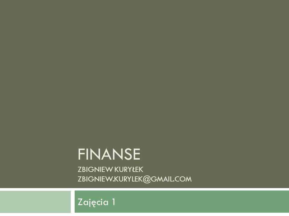 Finanse Zbigniew Kuryłek zbigniew.kurylek@gmail.com