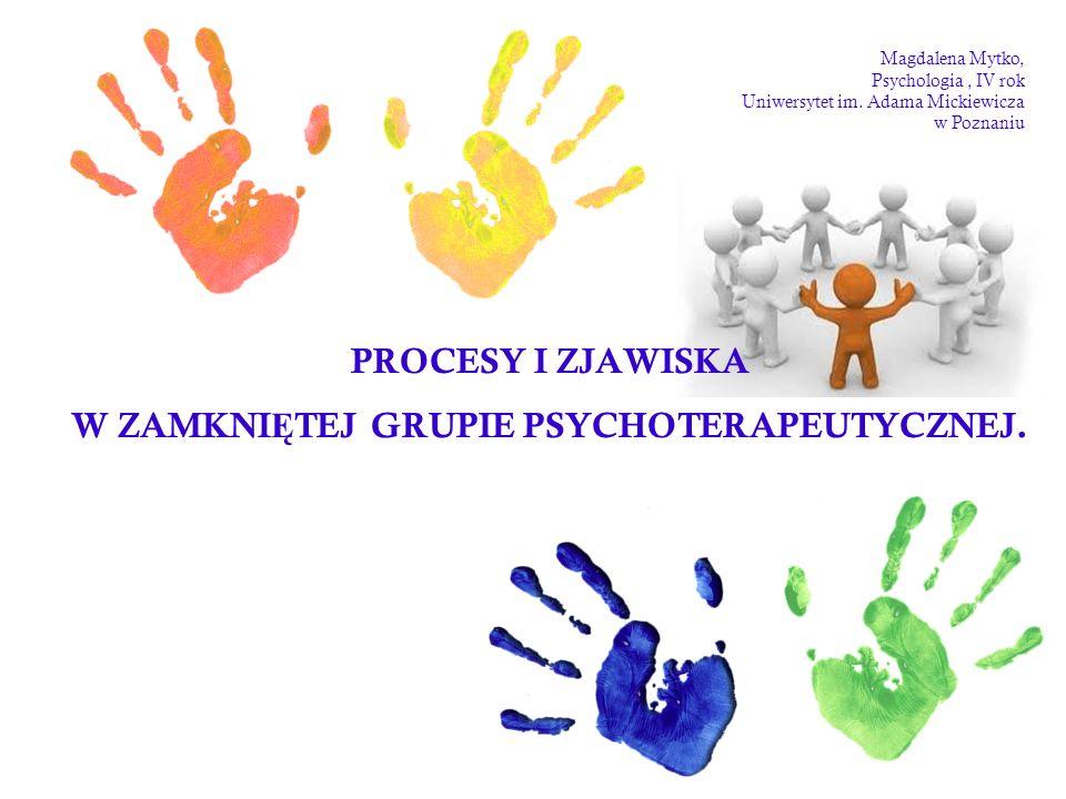 PROCESY I ZJAWISKA W ZAMKNIĘTEJ GRUPIE PSYCHOTERAPEUTYCZNEJ.