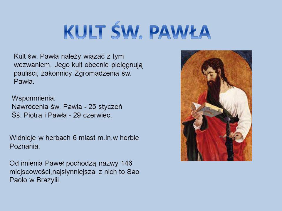 KULT ŚW. PAWŁA Kult św. Pawła należy wiązać z tym wezwaniem. Jego kult obecnie pielęgnują pauliści, zakonnicy Zgromadzenia św. Pawła.