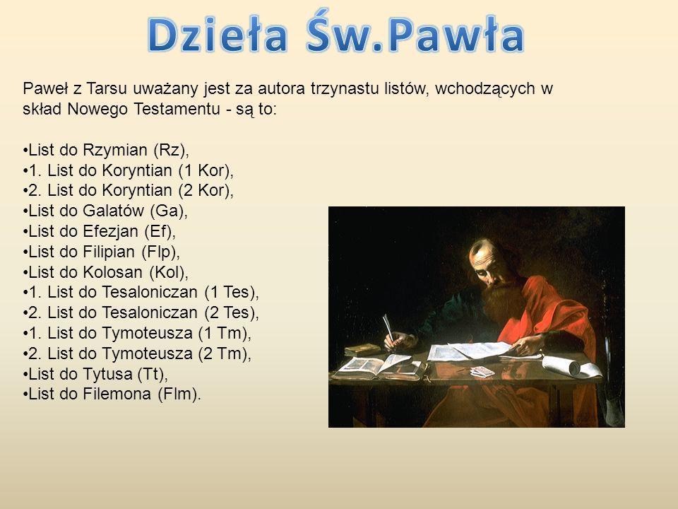 Dzieła Św.Pawła Paweł z Tarsu uważany jest za autora trzynastu listów, wchodzących w skład Nowego Testamentu - są to: