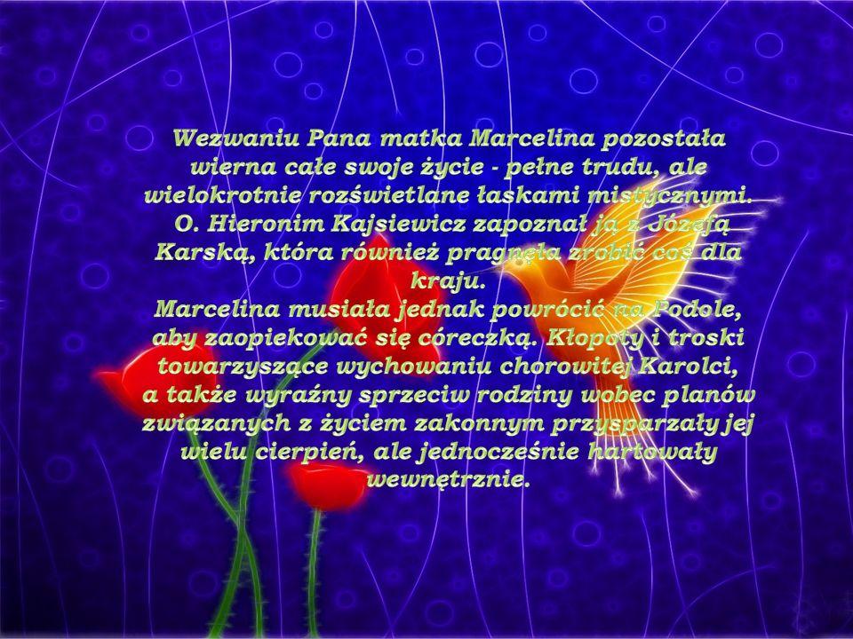 Wezwaniu Pana matka Marcelina pozostała wierna całe swoje życie - pełne trudu, ale wielokrotnie rozświetlane łaskami mistycznymi.