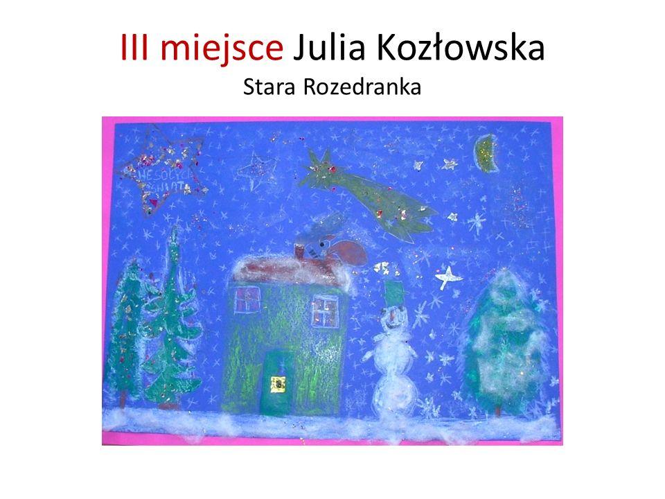 III miejsce Julia Kozłowska Stara Rozedranka