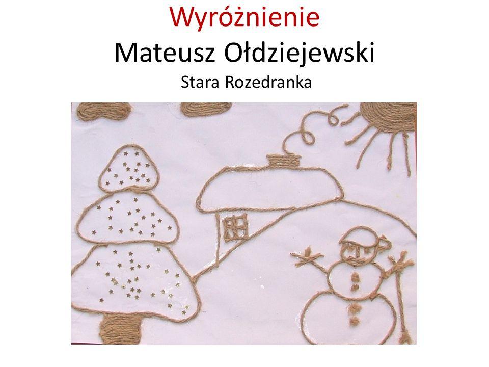 Wyróżnienie Mateusz Ołdziejewski Stara Rozedranka