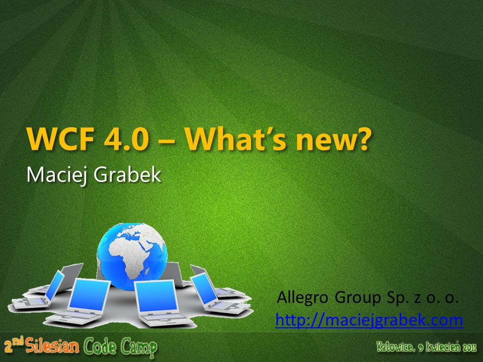 WCF 4.0 – What's new Maciej Grabek Allegro Group Sp. z o. o.