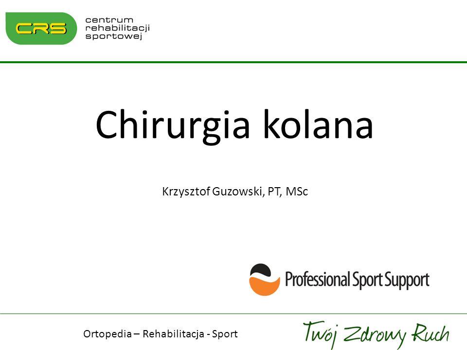 Chirurgia kolana Krzysztof Guzowski, PT, MSc