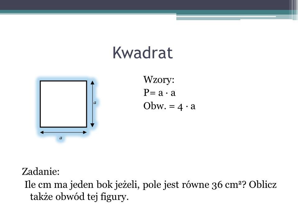 Kwadrat Wzory: P= a ∙ a Obw. = 4 ∙ a Zadanie: