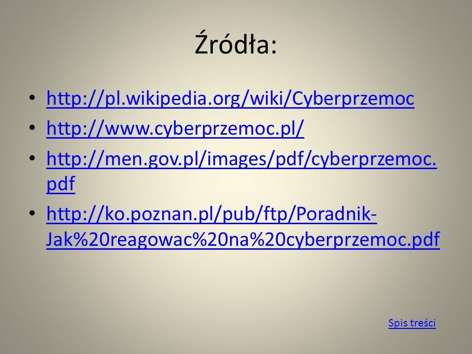 Źródła: http://pl.wikipedia.org/wiki/Cyberprzemoc