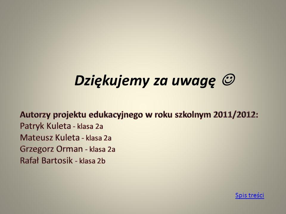 Dziękujemy za uwagę  Autorzy projektu edukacyjnego w roku szkolnym 2011/2012: Patryk Kuleta - klasa 2a.