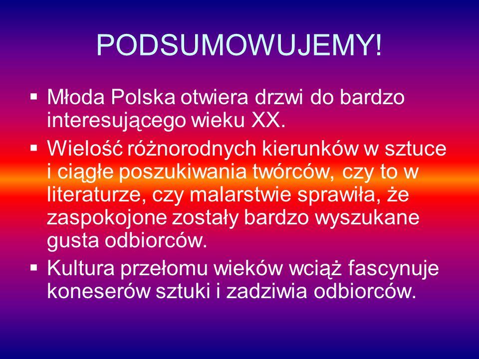 PODSUMOWUJEMY! Młoda Polska otwiera drzwi do bardzo interesującego wieku XX.