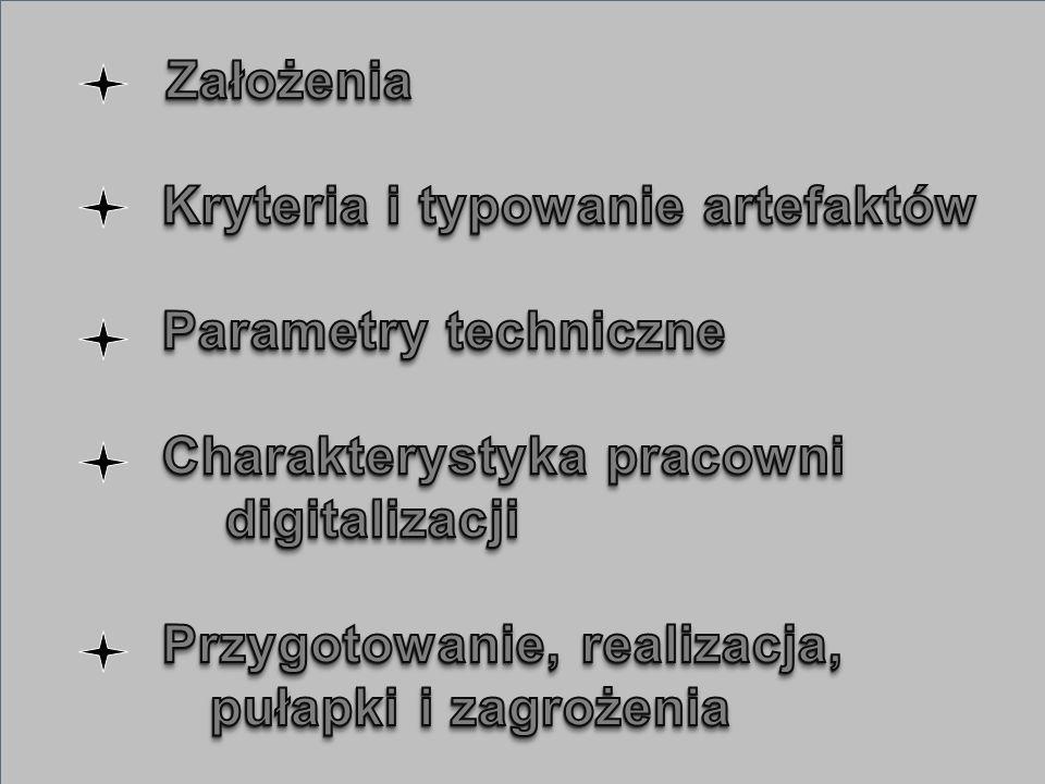 Założenia Kryteria i typowanie artefaktów. Parametry techniczne. Charakterystyka pracowni. digitalizacji.
