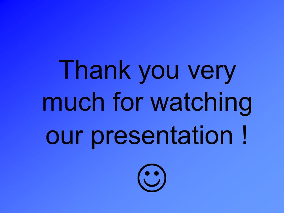 Thank you very much for watching our presentation !