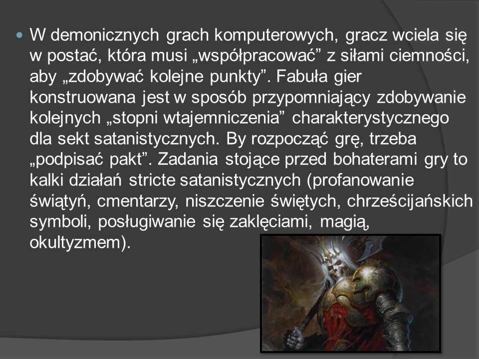 """W demonicznych grach komputerowych, gracz wciela się w postać, która musi """"współpracować z siłami ciemności, aby """"zdobywać kolejne punkty ."""