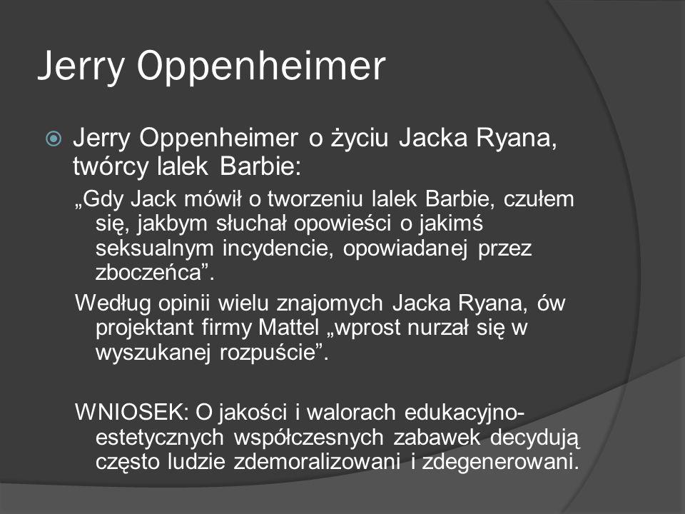 Jerry Oppenheimer Jerry Oppenheimer o życiu Jacka Ryana, twórcy lalek Barbie:
