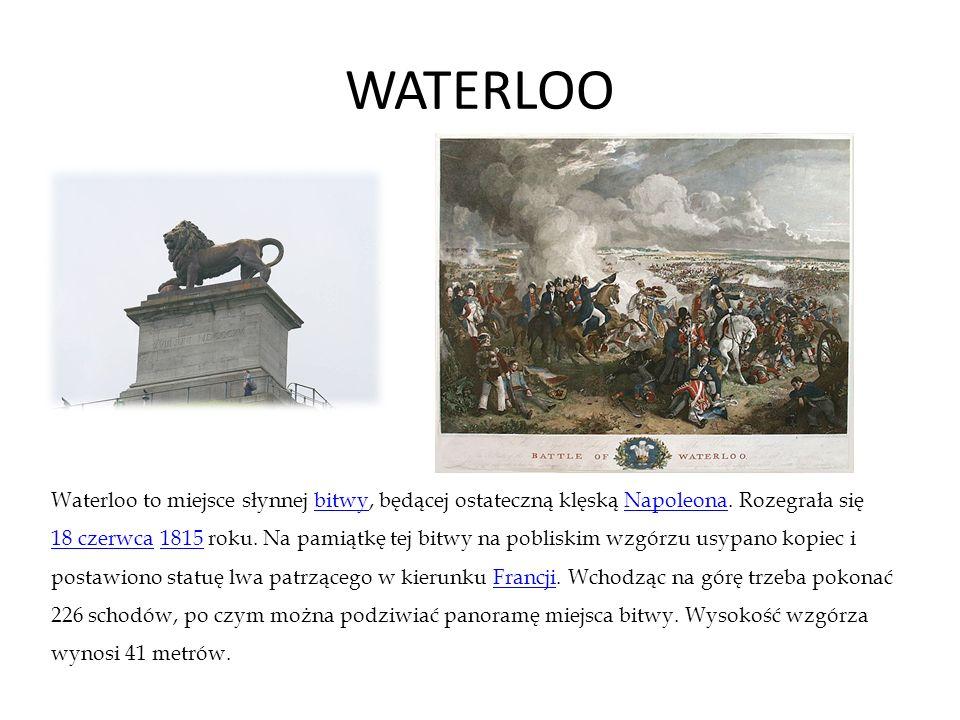 WATERLOO Waterloo to miejsce słynnej bitwy, będącej ostateczną klęską Napoleona. Rozegrała się.