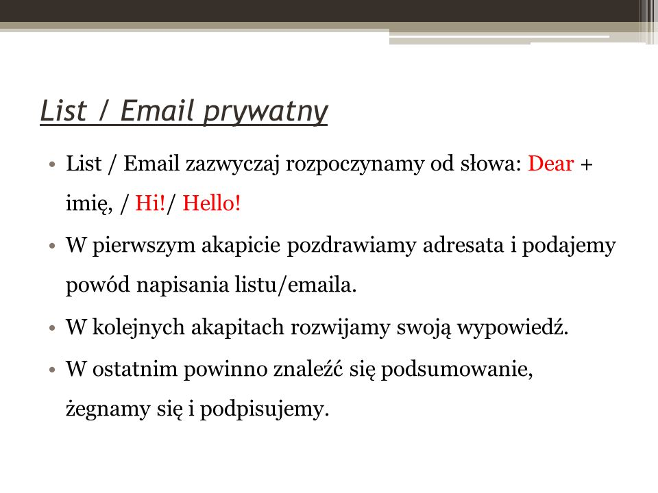 List / Email prywatny List / Email zazwyczaj rozpoczynamy od słowa: Dear + imię, / Hi!/ Hello!