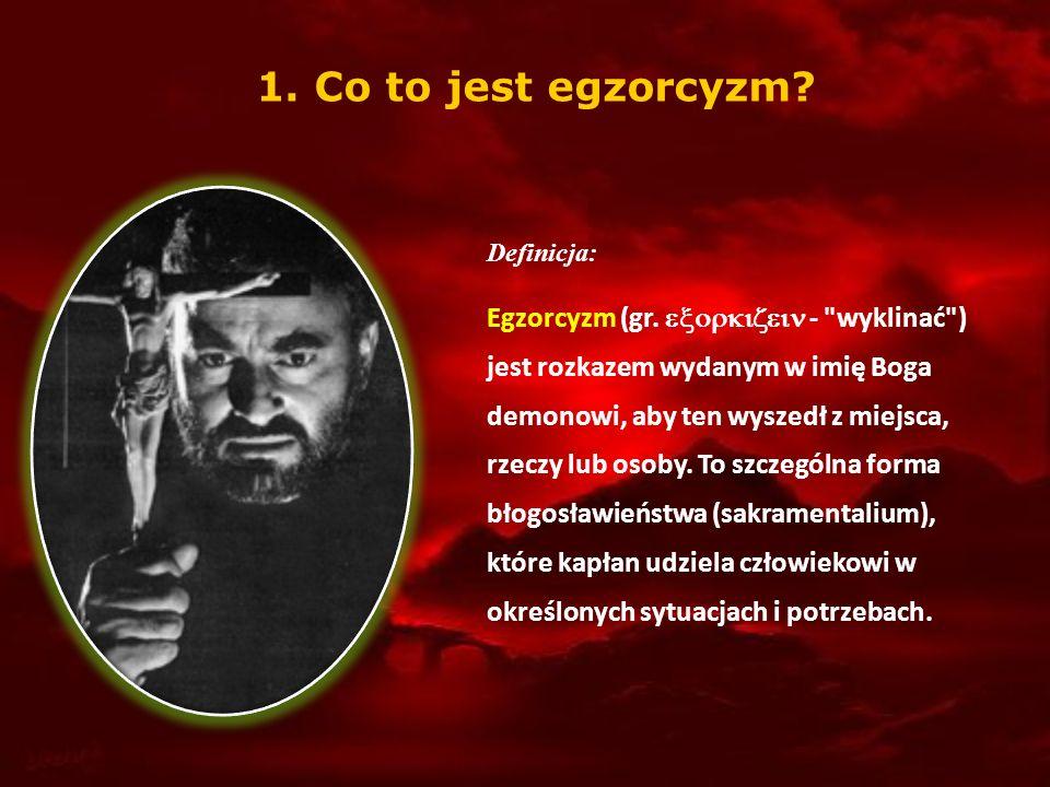 1. Co to jest egzorcyzm Definicja: