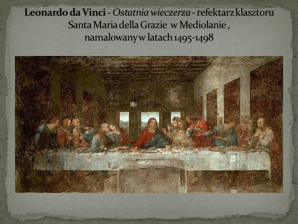 Leonardo da Vinci - Ostatnia wieczerza - refektarz klasztoru Santa Maria della Grazie w Mediolanie , namalowany w latach 1495-1498